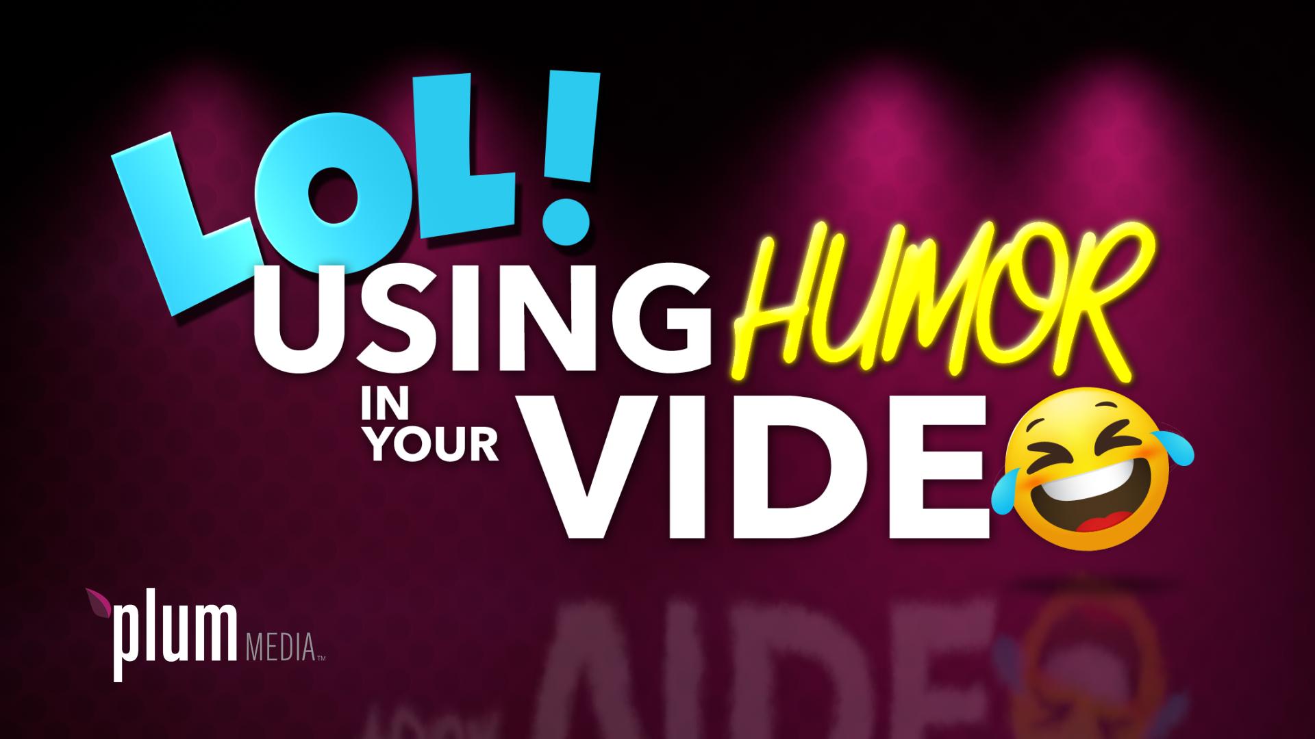 LOL Using Humor in Video
