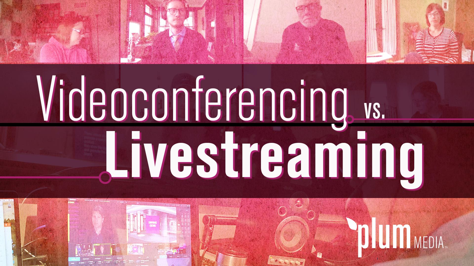 livestreaming vs videoconferencing